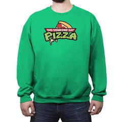 Did Someone Say Pizza? - Crew Neck Sweatshirt - Crew Neck Sweatshirt - RIPT Apparel