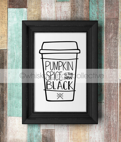 Pumpkin Spice is the new Black - Digital Print