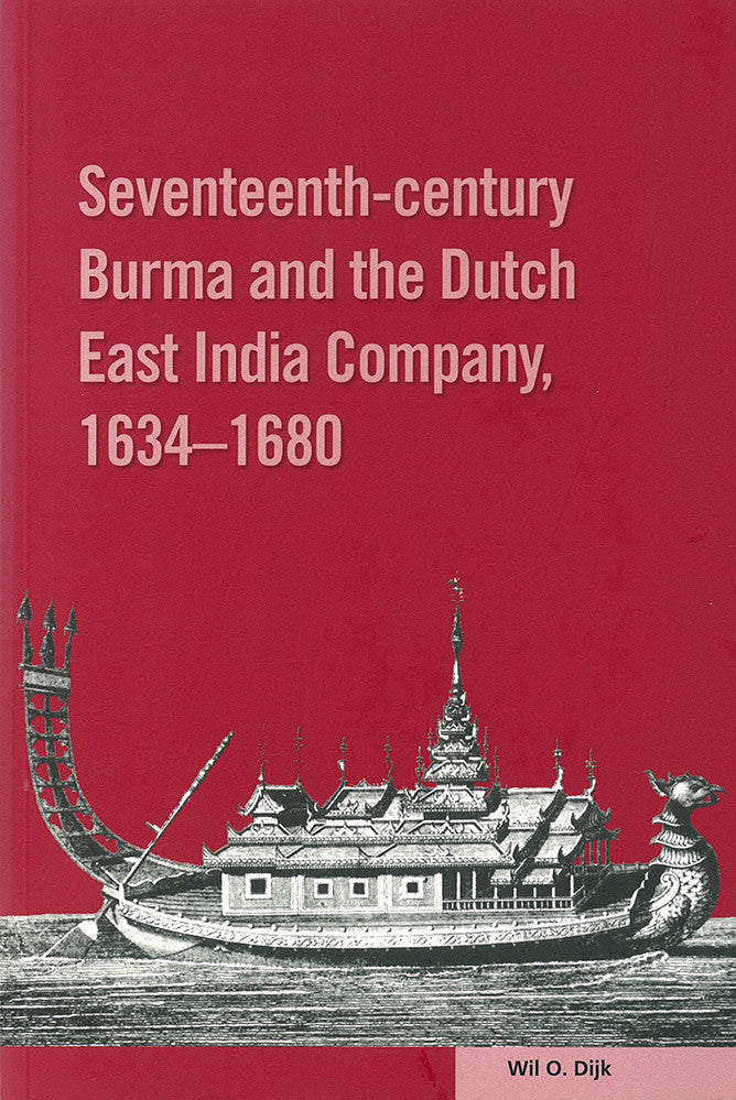 Seventeenth-century Burma and the Dutch East India Company, 1634-1680