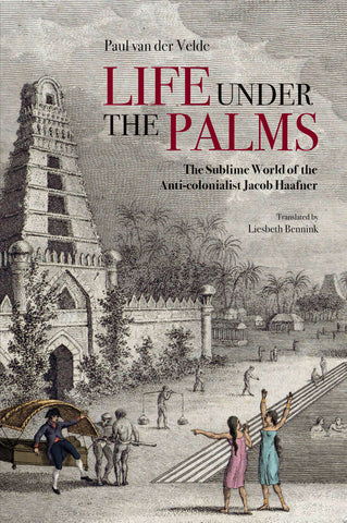 Life Under the Palms: The Sublime World of the Anti-colonialist Jacob Haafner