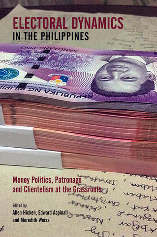 Electoral Dynamics in the Philippines: Money Politics, Patronage and Clientelism at the Grassroots