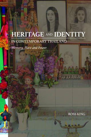 Heritage and Identity in Contemporary Thailand: Memory, Place and Power
