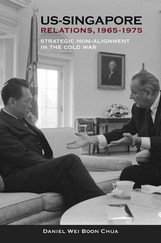 US-Singapore Relations, 1965-1975: Strategic Non-alignment in the Cold War