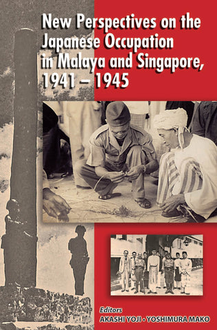 New Perspectives on the Japanese Occupation of Malaya and Singapore, 1941-45
