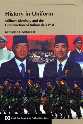 History in Uniform: Military Ideology and the Construction of Indonesia's Past
