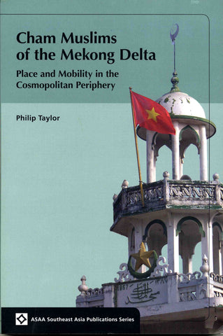 Cham Muslims of the Mekong Delta: Place and Mobility in the Cosmopolitan Periphery