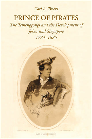 Prince of Pirates: The Temenggongs and the Development of Johor and Singapore, 1784-1885 (Second Edition)