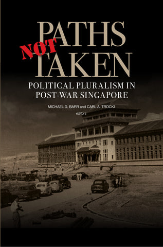 Paths Not Taken: Political Pluralism in Post-War Singapore