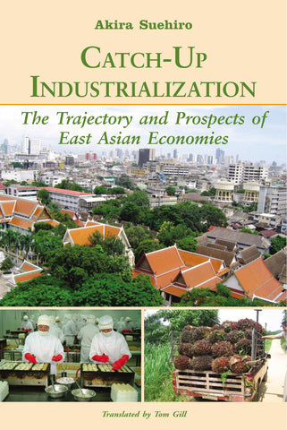 Catch-Up Industrialization: The Trajectory and Prospects of East Asian Economies