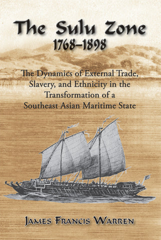 The Sulu Zone: The Dynamics of External Trade, Slavery and Ethnicity in the Transformation of a Southeast Asian Maritime State, 1768-1898