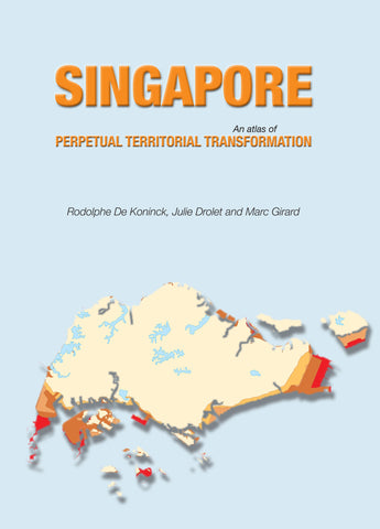 Singapore: An Atlas of Perpetual Territorial Transformation