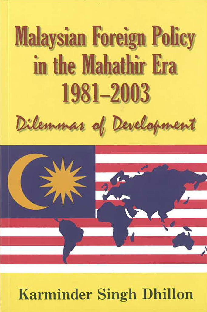 Malaysian Foreign Policy in the Mahathir Era 1981-2003: Dilemmas of Development