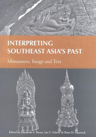 Interpreting Southeast Asia's Past: Monument, Image and Text