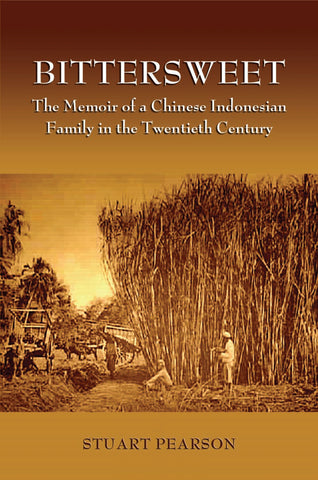 BitterSweet: The Memoir of a Chinese Indonesian Family in the Twentieth Century