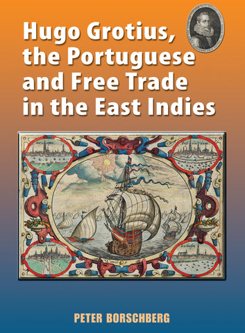 Hugo Grotius, the Portuguese, and Free Trade in the East Indies