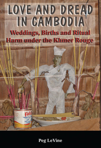 Love and Dread in Cambodia: Weddings, Births and Ritual Harm under the Khmer Rouge