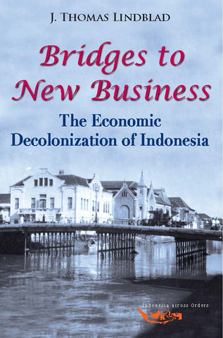 Bridges to New Business: The Economic Decolonization of Indonesia