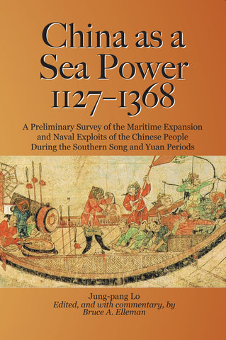 China as a Sea Power, 1127-1368: A Preliminary Survey of the Maritime Expansion and Naval Exploits of the Chinese People During the Southern Song and Yuan Periods