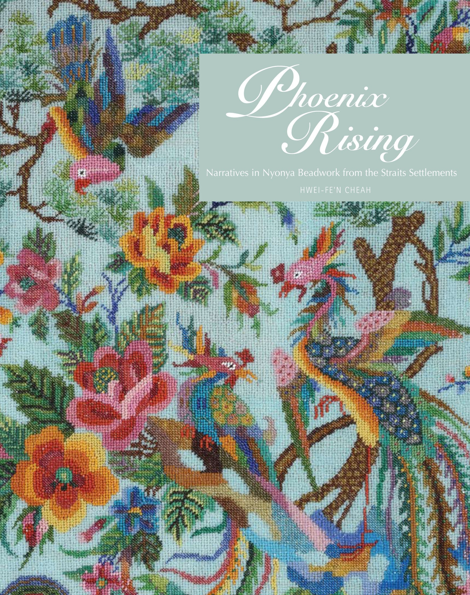 Phoenix Rising: Narratives in Nonya Beadwork from the Straits ...