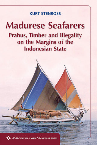 Madurese Seafarers: Prahus, Timber and Illegality on the Margins of the Indonesian State