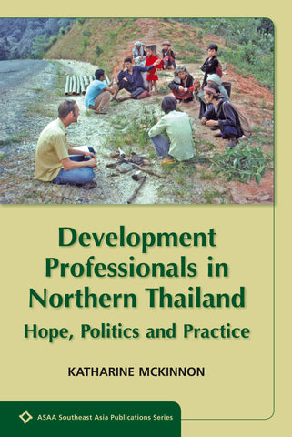 Development Professionals in Northern Thailand: Hope, Politics and Power