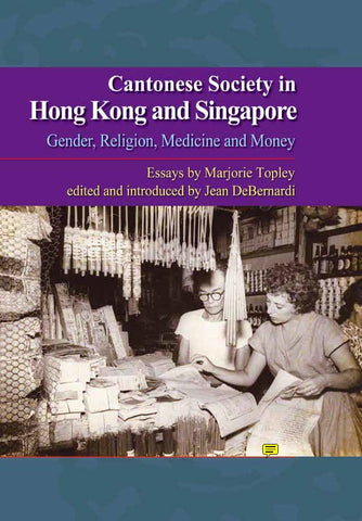 Cantonese Society in China and Singapore: Gender, Religion, Medicine and Money