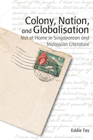 Colony, Nation and Globalisation: Not at Home in Singaporean and Malaysian Literature