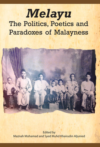 Melayu: The Politics, Poetics and Paradoxes of Malayness