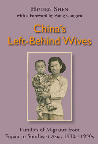 China's Left-Behind Wives: Families of Migrants from Fujian to Southeast Asia, 1930s-1950s