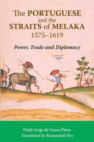 The Portuguese and the Straits of Melaka, 1575-1619: Power, Trade and Diplomacy