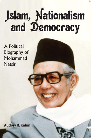 Islam, Nationalism and Democracy: a Political Biography of Mohammad Natsir