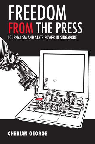 Freedom from the Press: Journalism and State Power in Singapore