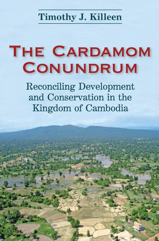 The Cardamom Conundrum: Reconciling Development and Conservation in the Kingdom of Cambodia