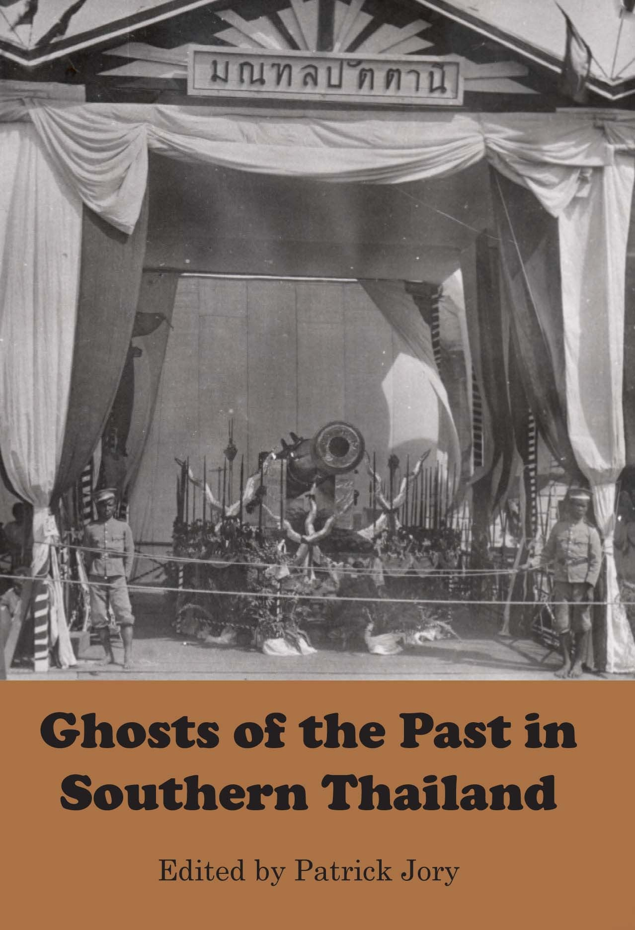ghosts of the past in southern thailand essays on the history and ghosts of the past in southern thailand