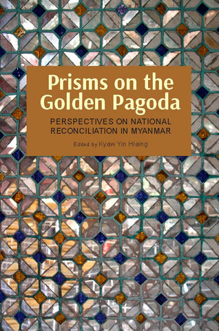Prisms on the Golden Pagoda: Perspectives on National Reconciliation in Myanmar
