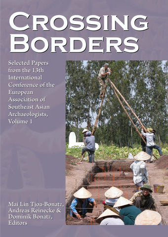 Crossing Borders: Selected Papers from the 13th International Conference of the European Association of Southeast Asian Archaeologists, Volume 1