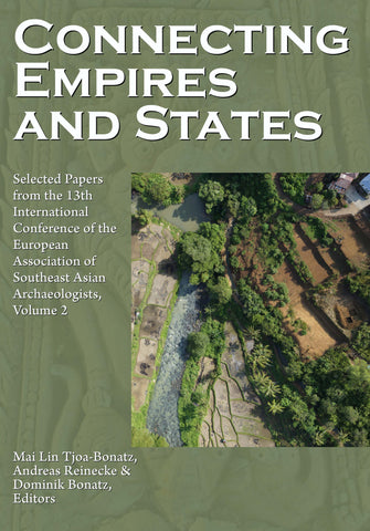 Connecting Empires and States: Selected Papers from the 13th International Conference of the European Association of Southeast Asian Archaeologists, Volume 2
