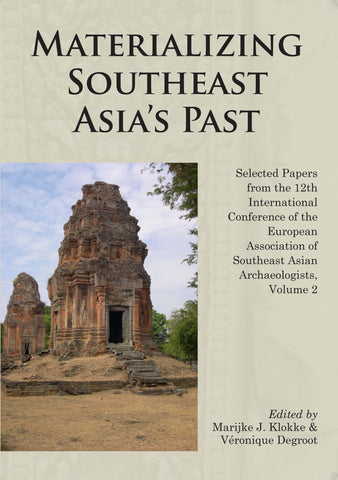 Materializing Southeast Asia's Past: Selected Papers from the 12th International Conference of the European Association of Southeast Asian Archaeologists, Volume 2