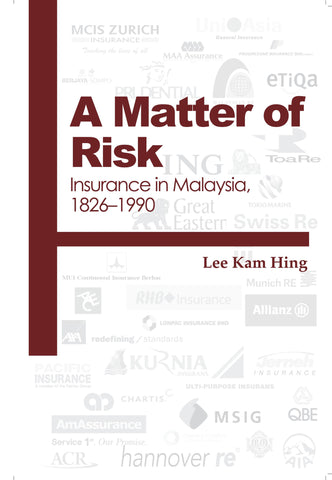 A Matter of Risk: Insurance in Malaysia, 1826-1990