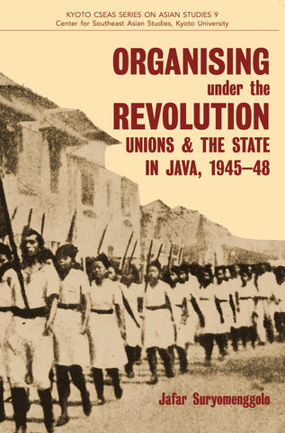 Organising under the Revolution: Unions and the State in Java, 1945-48