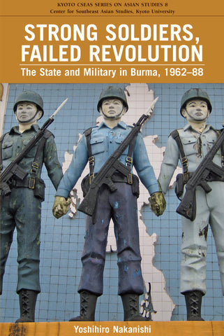 Strong Soldiers, Failed Revolution: The State and Military in Burma, 1962-88