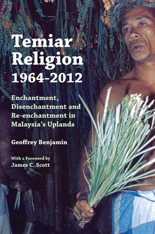 Temiar Religion, 1964-2012: Enchantment, Disenchantment and Re-enchantment in Malaysia's Uplands