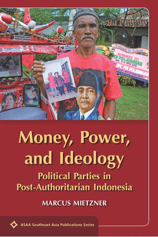 Money, Power, and Ideology: Political Parties in Post-Authoritarian Indonesia
