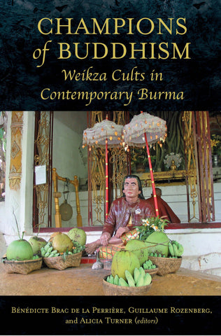 Champions of Buddhism: Weikza Cults in Contemporary Burma
