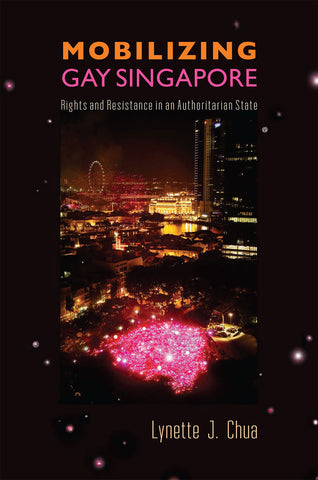 Mobilizing Gay Singapore: Rights and Resistance in an Authoritarian State