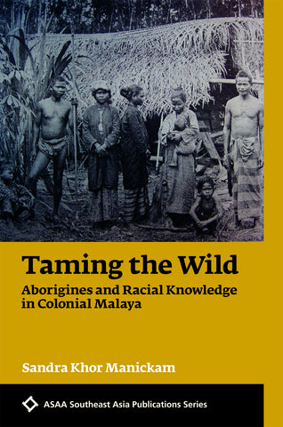 Taming the Wild: Aborigines and Racial Knowledge in Colonial Malaya