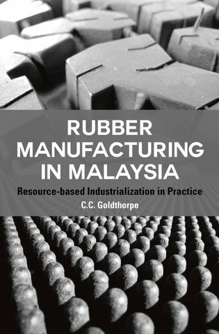 Rubber Manufacturing in Malaysia: Resource-based Industrialization in Practice