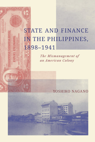 State and Finance in the Philippines, 1898-1941: The Mismanagement of an American Colony