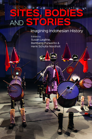 Sites, Bodies and Stories: Imagining Indonesian History