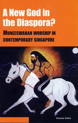A New God in the Diaspora? Muneeswaran Worship in Contemporary Singapore